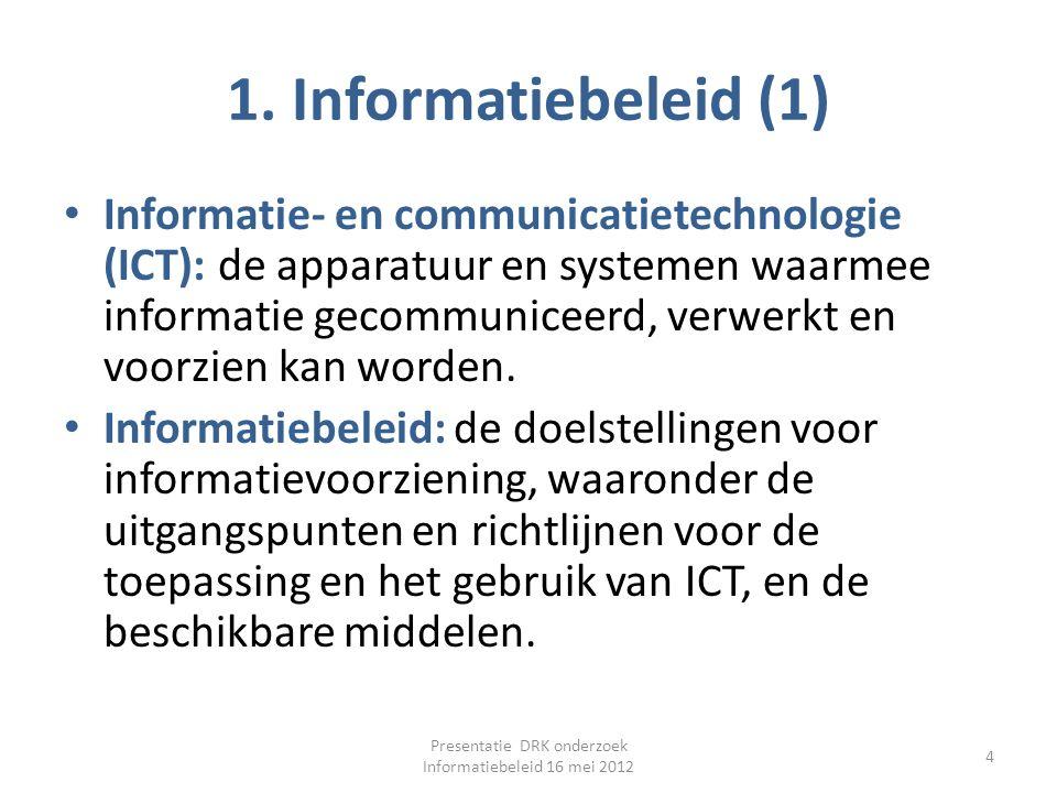 1. Informatiebeleid (1) Informatie- en communicatietechnologie (ICT): de apparatuur en systemen waarmee informatie gecommuniceerd, verwerkt en voorzie