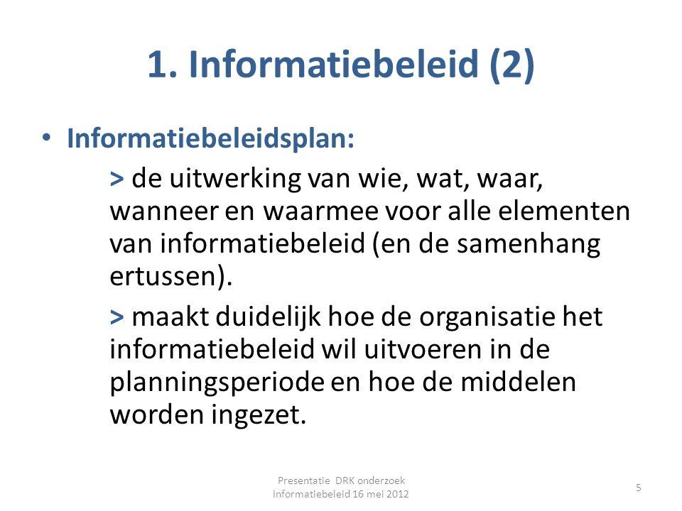 1. Informatiebeleid (2) Informatiebeleidsplan: > de uitwerking van wie, wat, waar, wanneer en waarmee voor alle elementen van informatiebeleid (en de