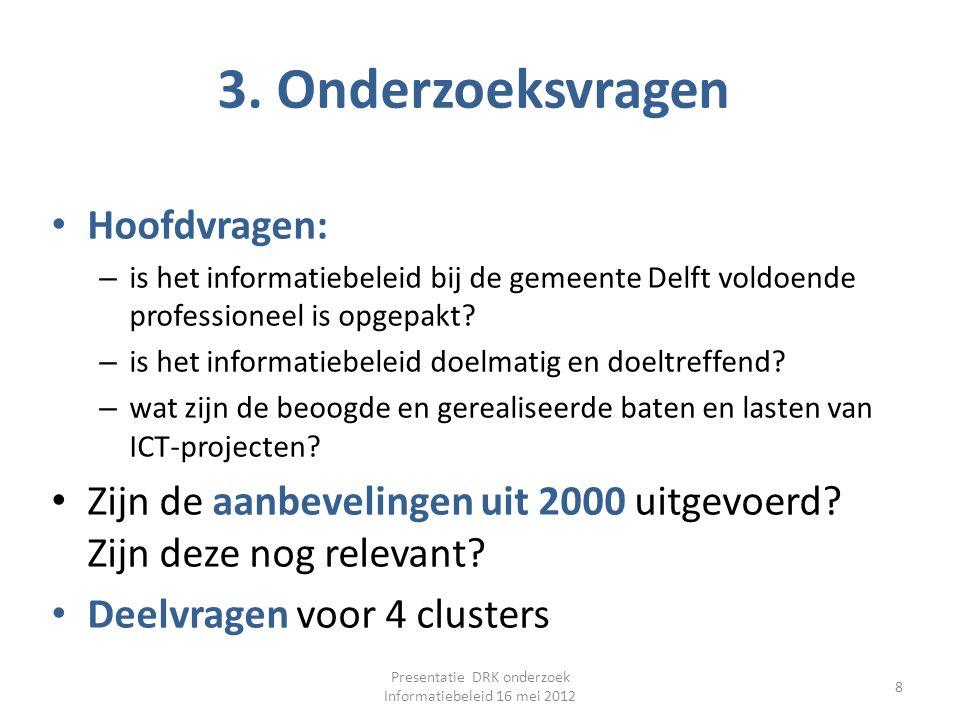 3. Onderzoeksvragen Hoofdvragen: – is het informatiebeleid bij de gemeente Delft voldoende professioneel is opgepakt? – is het informatiebeleid doelma