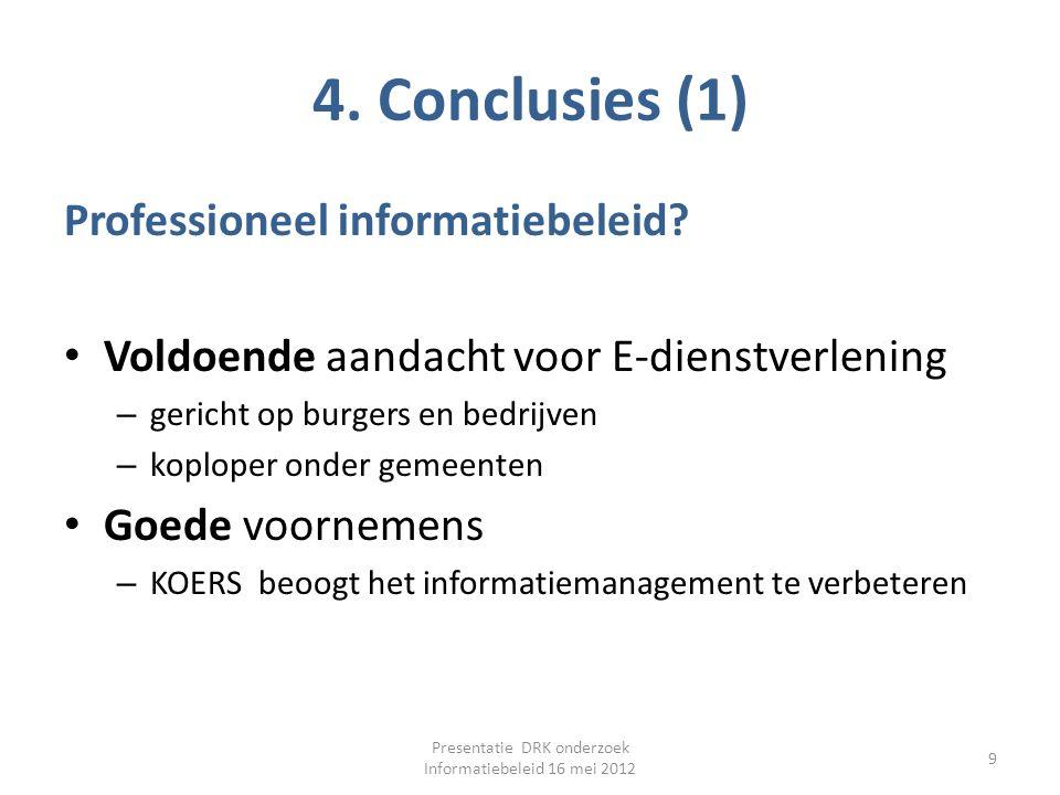 4. Conclusies (1) Professioneel informatiebeleid? Voldoende aandacht voor E-dienstverlening – gericht op burgers en bedrijven – koploper onder gemeent