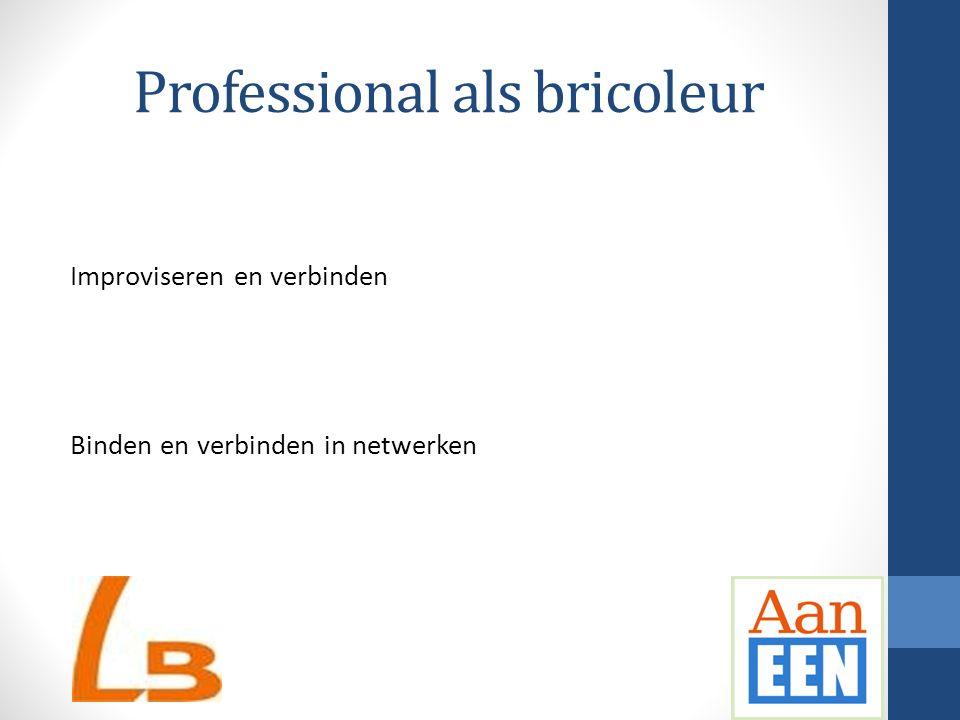 Professional als bricoleur Improviseren en verbinden Binden en verbinden in netwerken