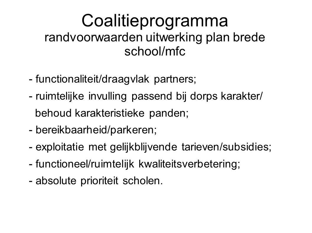 Coalitieprogramma randvoorwaarden uitwerking plan brede school/mfc - functionaliteit/draagvlak partners; - ruimtelijke invulling passend bij dorps kar