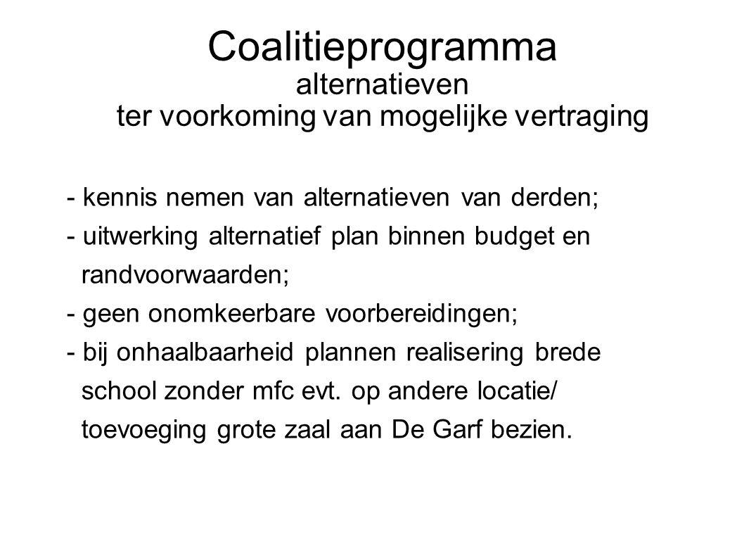 Coalitieprogramma alternatieven ter voorkoming van mogelijke vertraging - kennis nemen van alternatieven van derden; - uitwerking alternatief plan bin