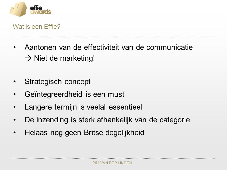 PIM VAN DER LINDEN Aantonen van de effectiviteit van de communicatie  Niet de marketing! Strategisch concept Geïntegreerdheid is een must Langere ter
