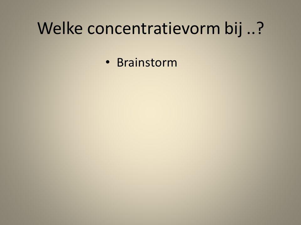 Welke concentratievorm bij..? Brainstorm