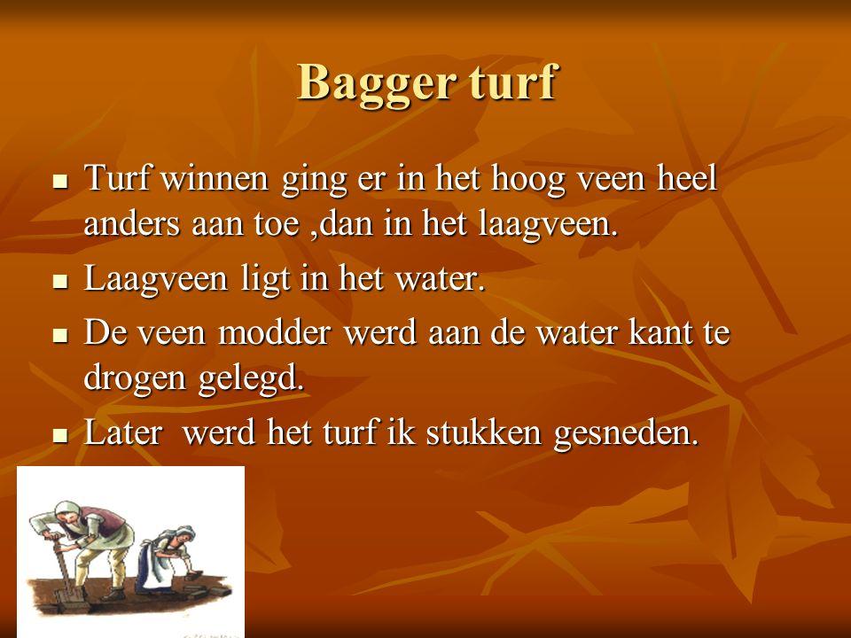 Bagger turf Turf winnen ging er in het hoog veen heel anders aan toe,dan in het laagveen. Turf winnen ging er in het hoog veen heel anders aan toe,dan