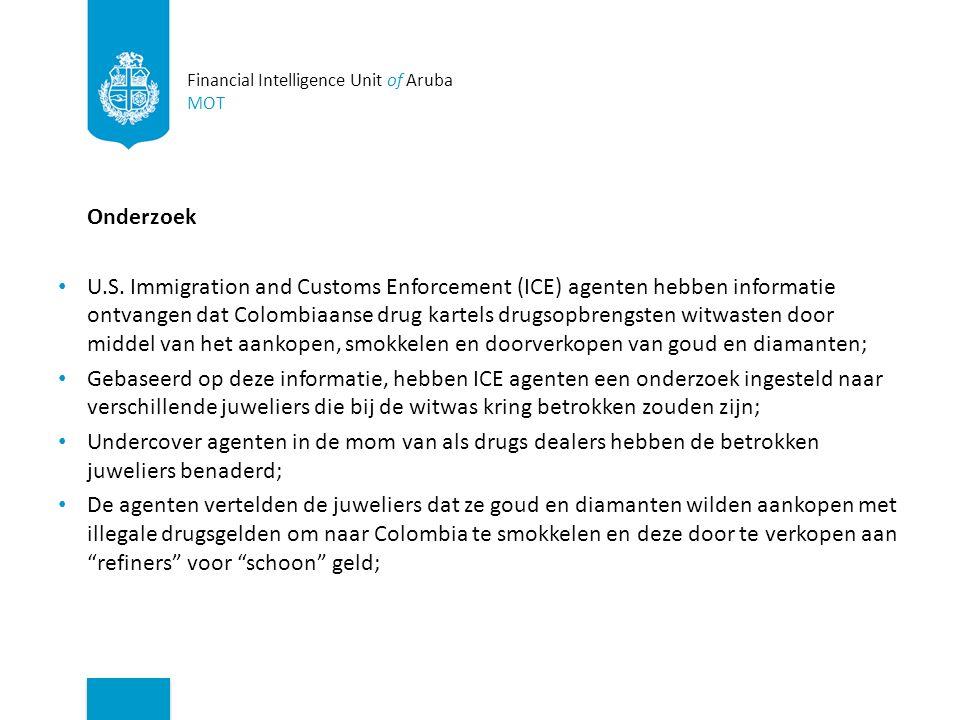 Financial Intelligence Unit of Aruba MOT Onderzoek U.S. Immigration and Customs Enforcement (ICE) agenten hebben informatie ontvangen dat Colombiaanse
