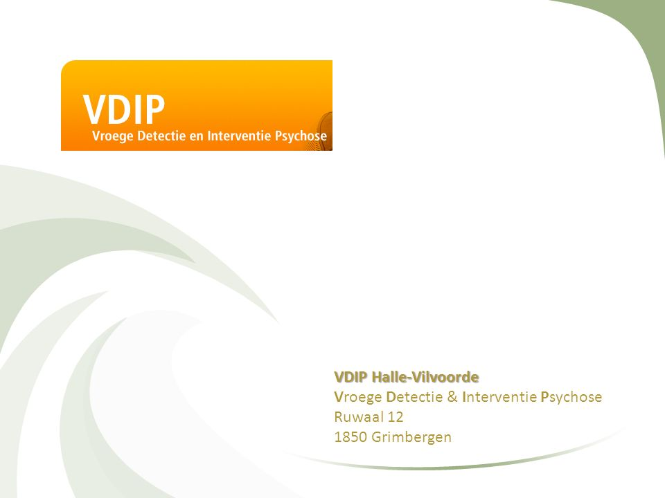 VDIP Halle-Vilvoorde Vroege Detectie & Interventie Psychose Ruwaal 12 1850 Grimbergen
