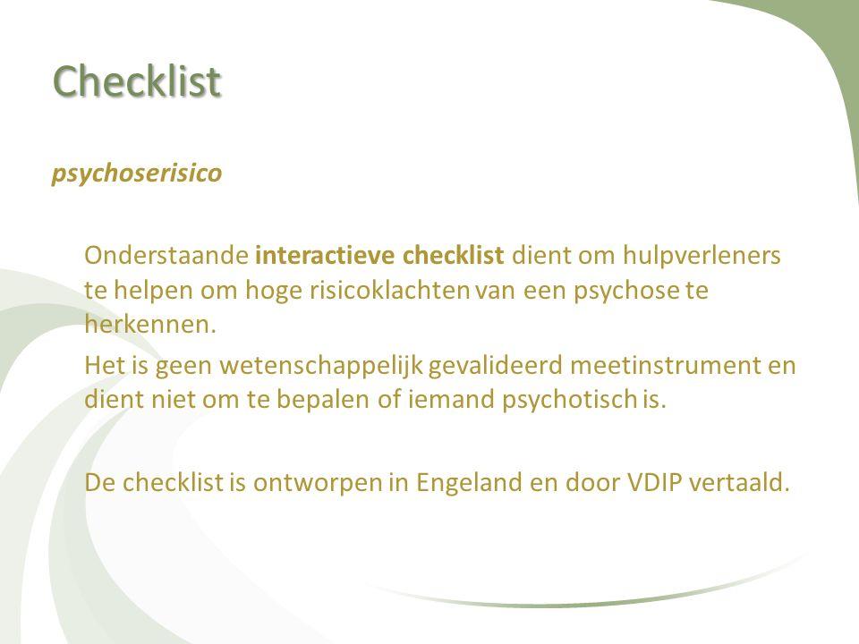 Checklist psychoserisico Onderstaande interactieve checklist dient om hulpverleners te helpen om hoge risicoklachten van een psychose te herkennen.