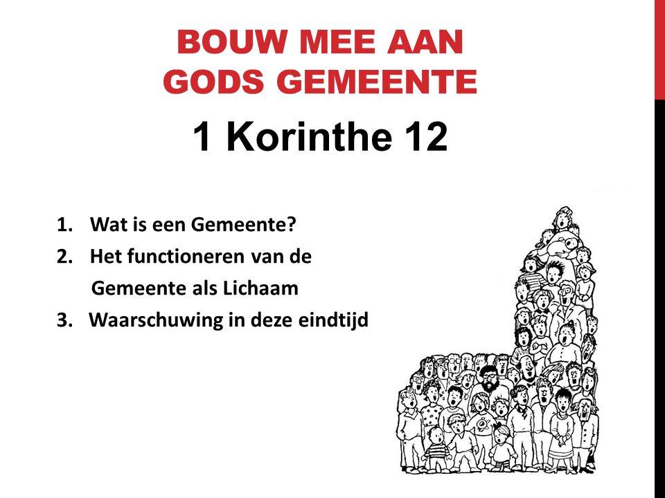 1 Korinthe 12 BOUW MEE AAN GODS GEMEENTE 1.Wat is een Gemeente.