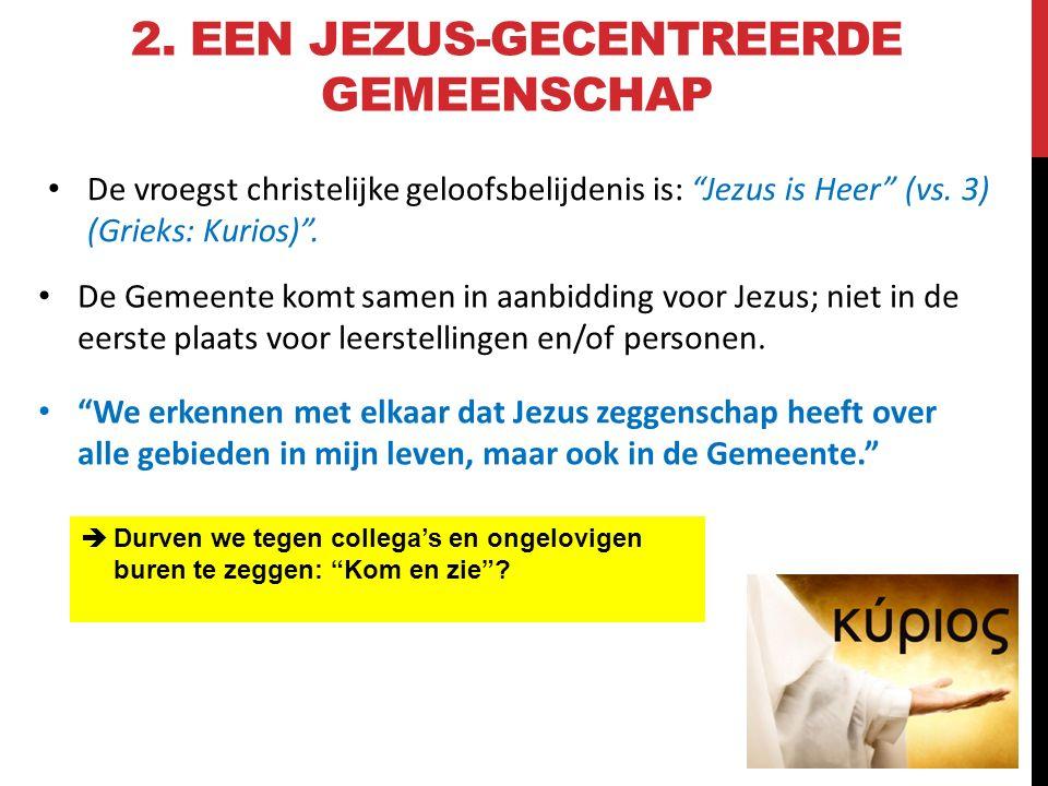 """2. EEN JEZUS-GECENTREERDE GEMEENSCHAP De Gemeente komt samen in aanbidding voor Jezus; niet in de eerste plaats voor leerstellingen en/of personen. """"W"""