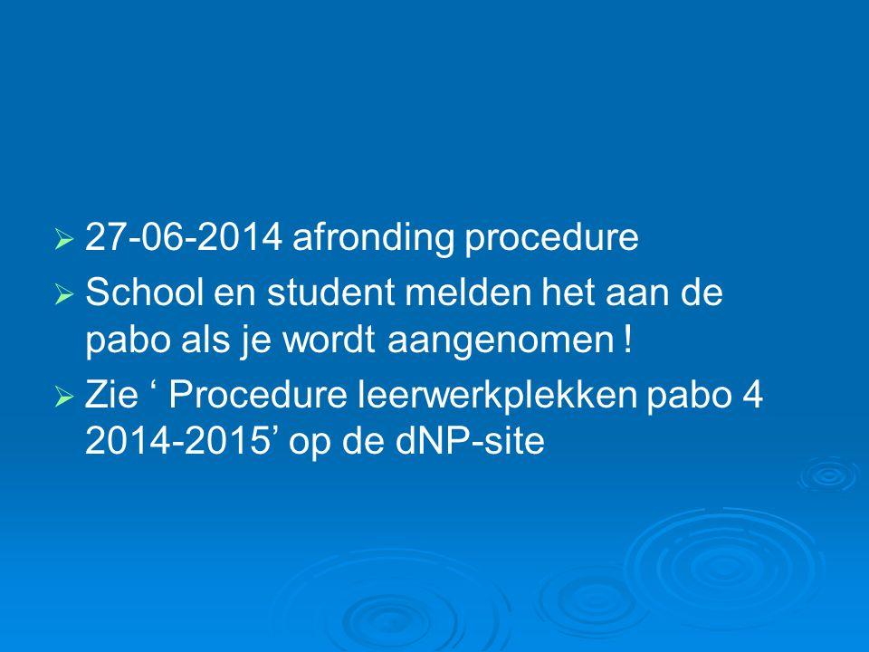   27-06-2014 afronding procedure   School en student melden het aan de pabo als je wordt aangenomen .