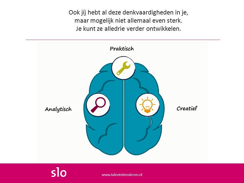 Ook jíj hebt al deze denkvaardigheden in je, maar mogelijk niet allemaal even sterk. Je kunt ze alledrie verder ontwikkelen. www.talentstimuleren.nl