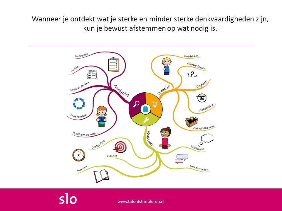Wanneer je ontdekt wat je sterke en minder sterke denkvaardigheden zijn, kun je bewust afstemmen op wat nodig is. www.talentstimuleren.nl