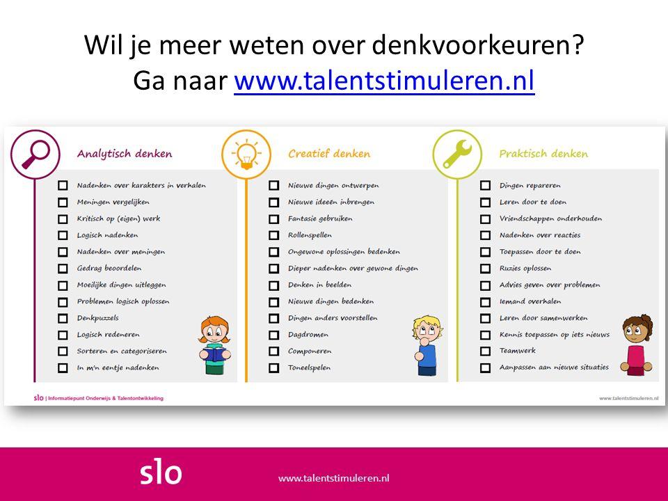 Wil je meer weten over denkvoorkeuren? Ga naar www.talentstimuleren.nlwww.talentstimuleren.nl