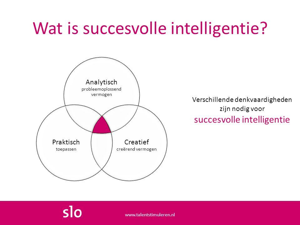 Wat is succesvolle intelligentie? Verschillende denkvaardigheden zijn nodig voor succesvolle intelligentie Analytisch probleemoplossend vermogen Creat