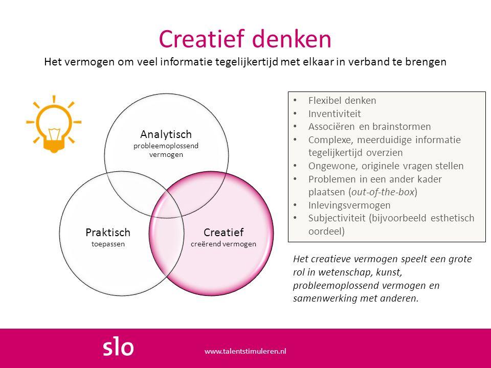 Creatief denken Het vermogen om veel informatie tegelijkertijd met elkaar in verband te brengen Analytisch probleemoplossend vermogen Creatief creëren