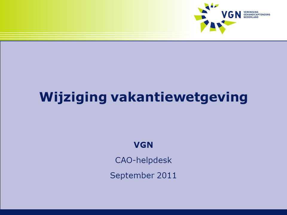Wijziging vakantiewetgeving VGN CAO-helpdesk September 2011