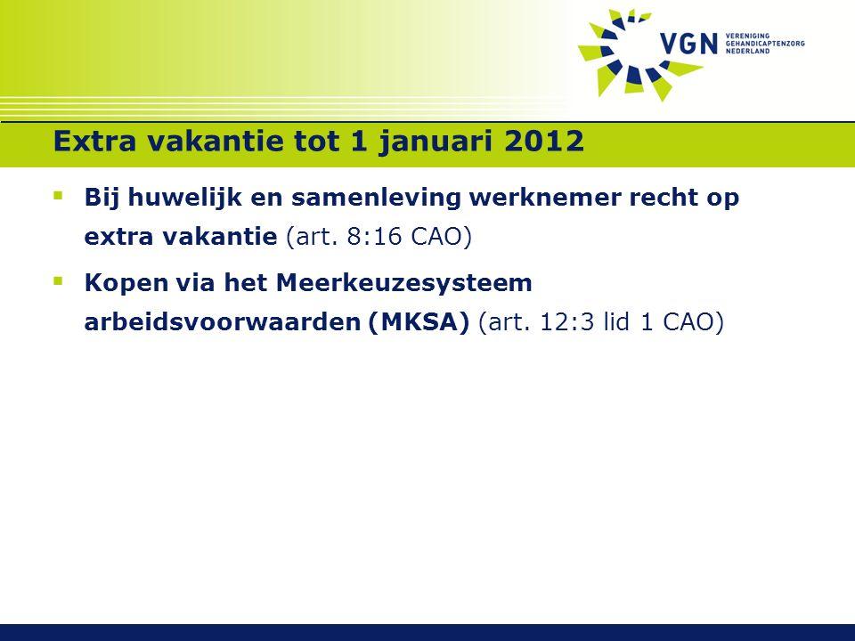 Extra vakantie tot 1 januari 2012  Bij huwelijk en samenleving werknemer recht op extra vakantie (art. 8:16 CAO)  Kopen via het Meerkeuzesysteem arb
