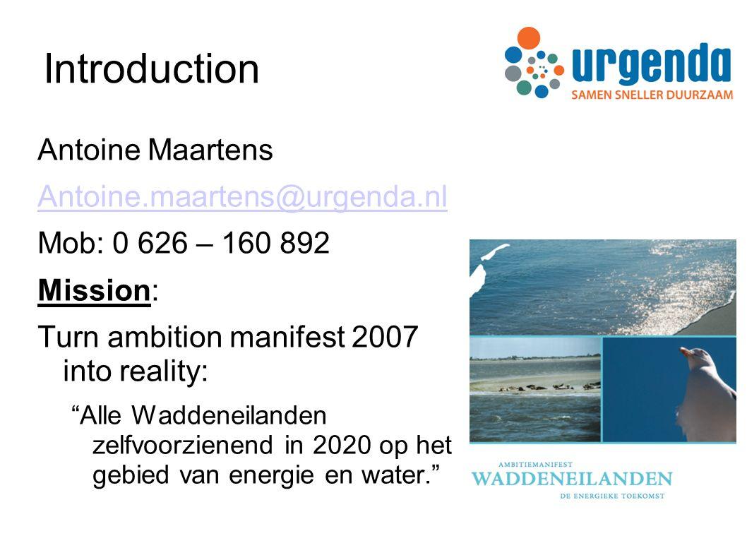 Introduction Antoine Maartens Antoine.maartens@urgenda.nl Mob: 0 626 – 160 892 Mission: Turn ambition manifest 2007 into reality: Alle Waddeneilanden zelfvoorzienend in 2020 op het gebied van energie en water.