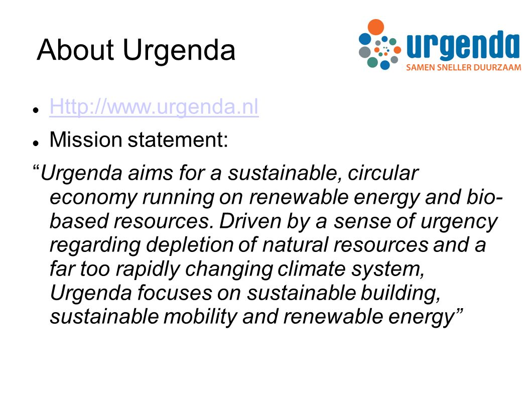 About Urgenda Http://www.urgenda.nl Mission statement: Urgenda aims for a sustainable, circular economy running on renewable energy and bio- based resources.