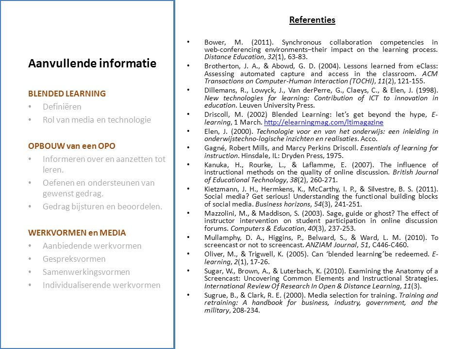 Aanvullende informatie Referenties Bower, M. (2011). Synchronous collaboration competencies in web‐conferencing environments–their impact on the learn