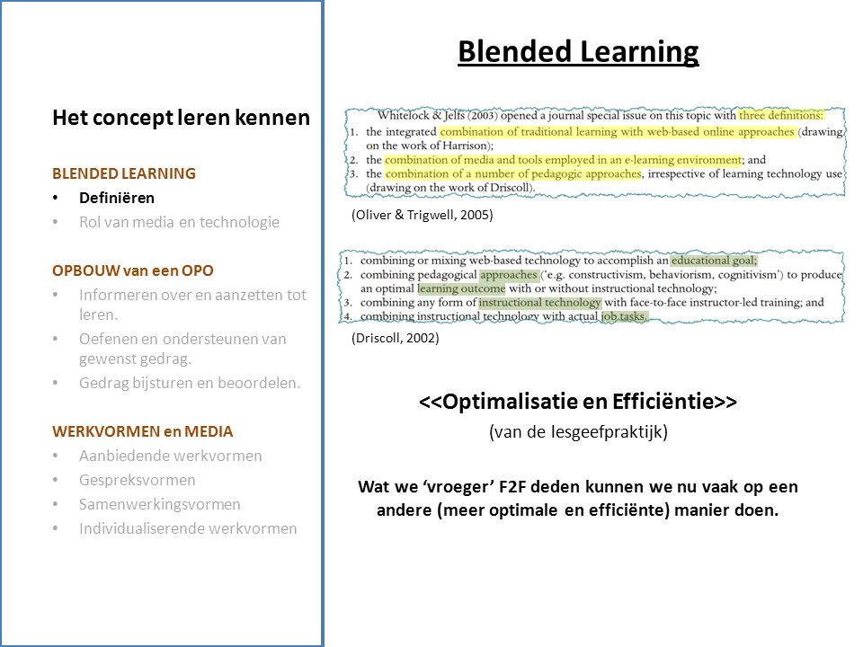 Het concept leren kennen Blended Learning > (van de lesgeefpraktijk) Wat we 'vroeger' F2F deden kunnen we nu vaak op een andere (meer optimale en efficiënte) manier doen.