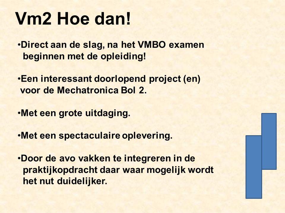 Vm2 Hoe dan. Direct aan de slag, na het VMBO examen beginnen met de opleiding.