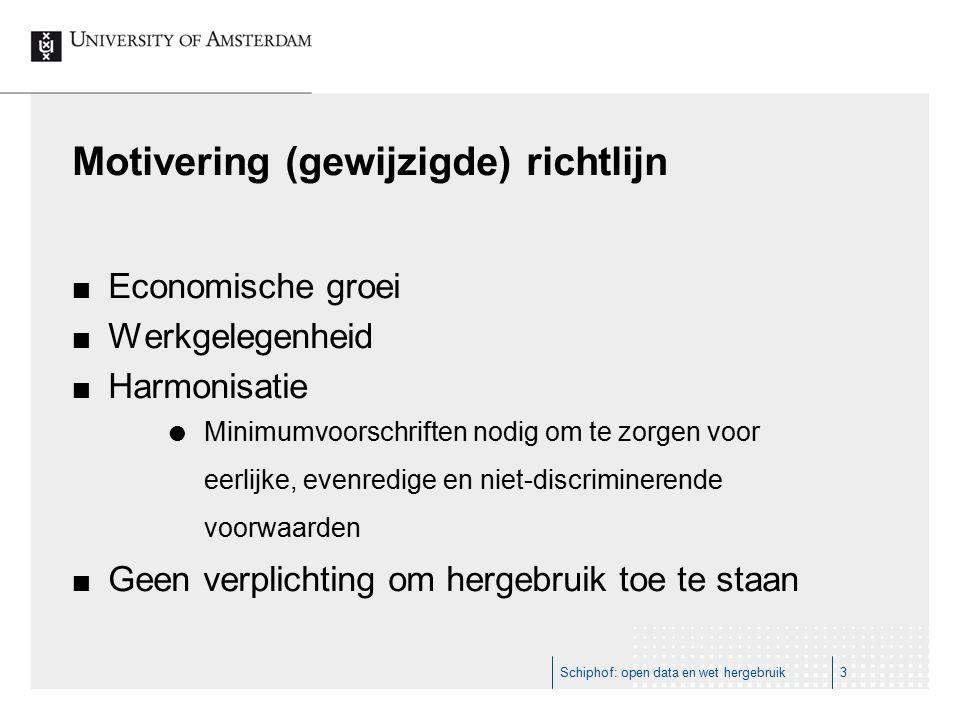 Motivering (gewijzigde) richtlijn Economische groei Werkgelegenheid Harmonisatie  Minimumvoorschriften nodig om te zorgen voor eerlijke, evenredige en niet-discriminerende voorwaarden Geen verplichting om hergebruik toe te staan Schiphof: open data en wet hergebruik3