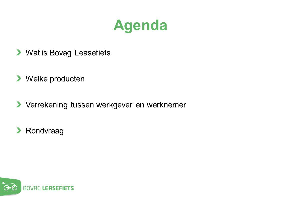 Agenda Wat is Bovag Leasefiets Welke producten Verrekening tussen werkgever en werknemer Rondvraag
