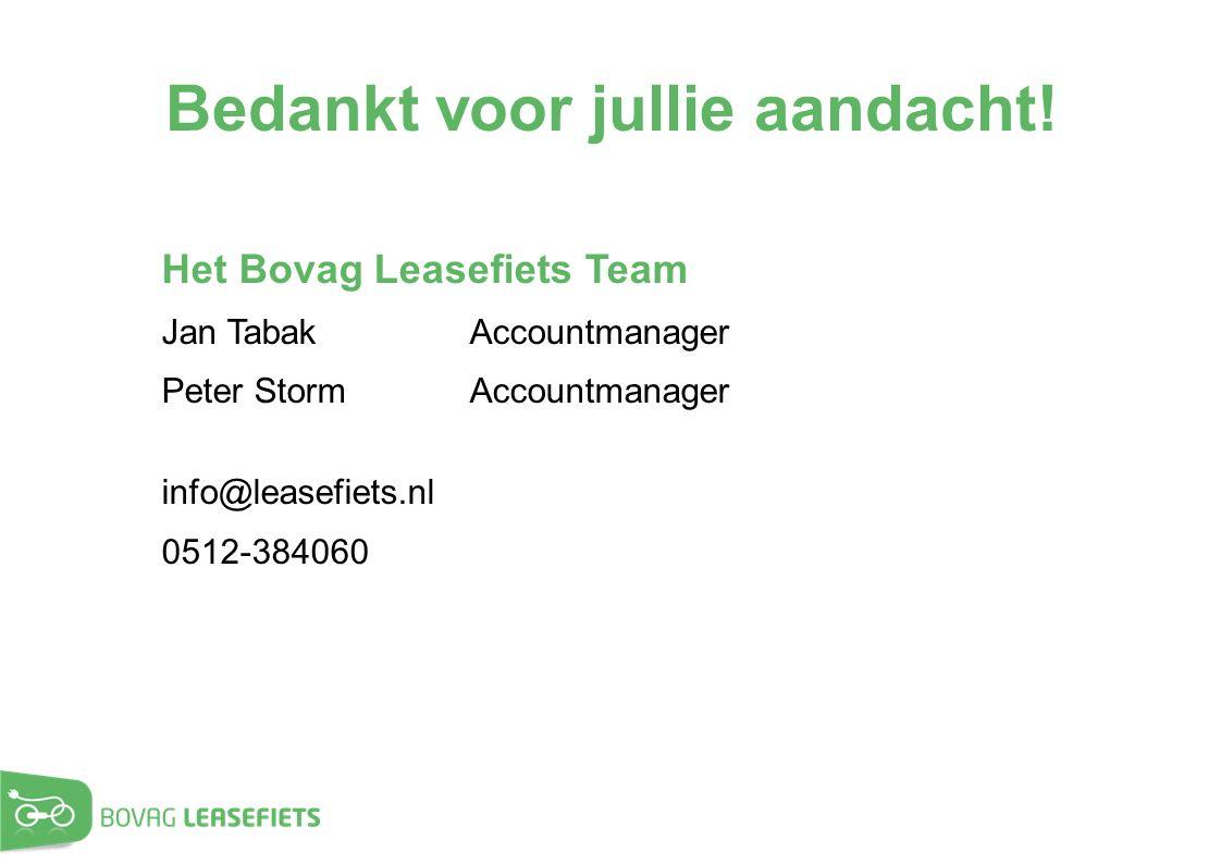 Bedankt voor jullie aandacht! Het Bovag Leasefiets Team Jan TabakAccountmanager Peter StormAccountmanager info@leasefiets.nl 0512-384060