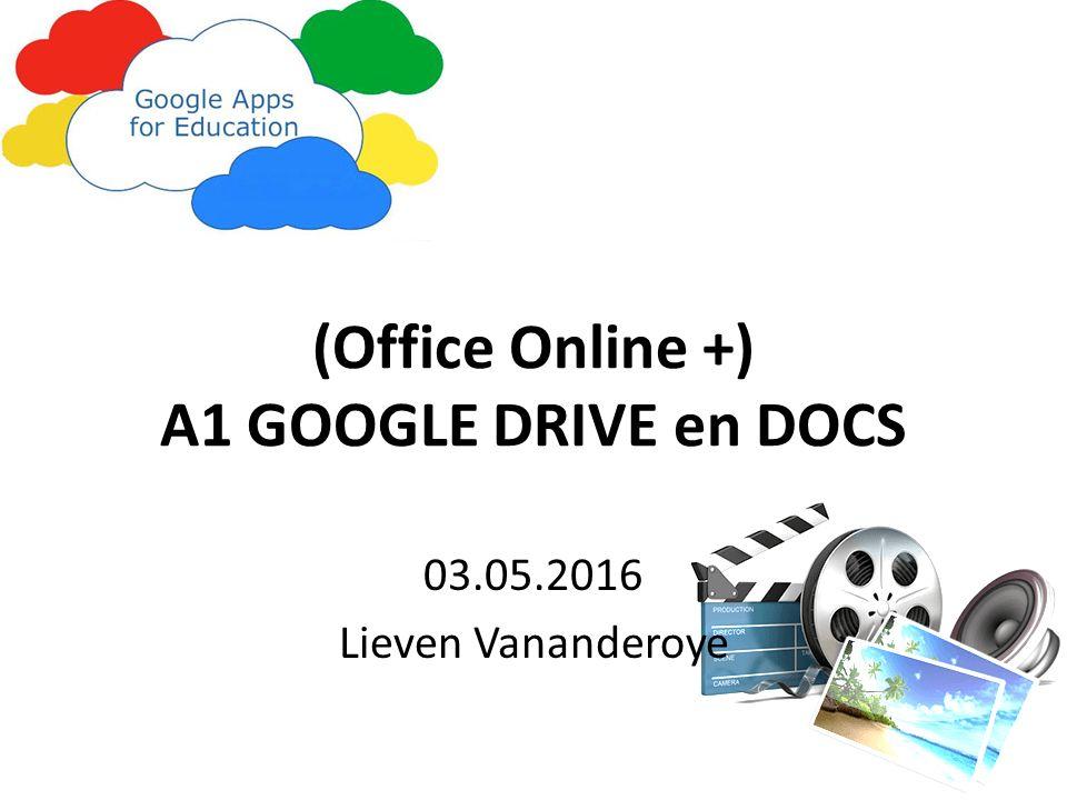 (Office Online +) A1 GOOGLE DRIVE en DOCS 03.05.2016 Lieven Vananderoye
