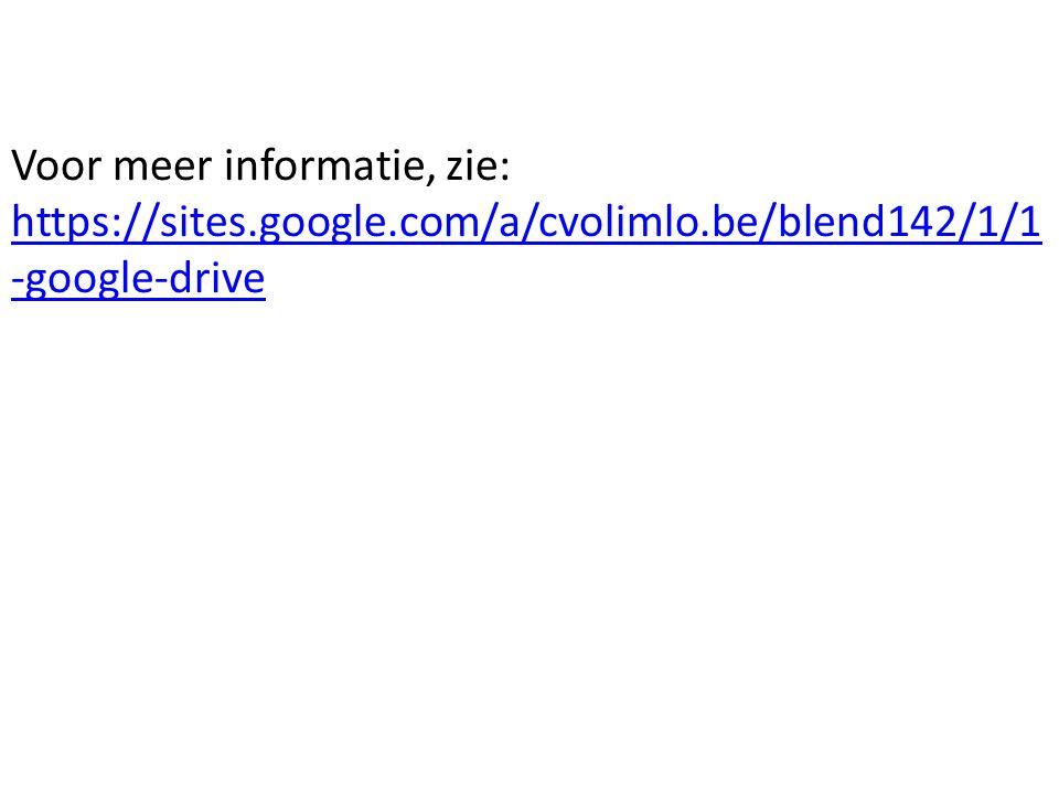 Voor meer informatie, zie: https://sites.google.com/a/cvolimlo.be/blend142/1/1 -google-drive https://sites.google.com/a/cvolimlo.be/blend142/1/1 -google-drive