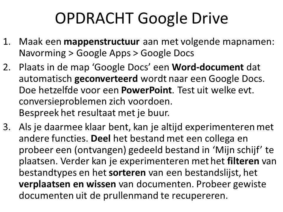 OPDRACHT Google Drive 1.Maak een mappenstructuur aan met volgende mapnamen: Navorming > Google Apps > Google Docs 2.Plaats in de map 'Google Docs' een Word-document dat automatisch geconverteerd wordt naar een Google Docs.