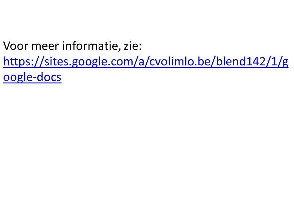 Voor meer informatie, zie: https://sites.google.com/a/cvolimlo.be/blend142/1/g oogle-docs https://sites.google.com/a/cvolimlo.be/blend142/1/g oogle-do