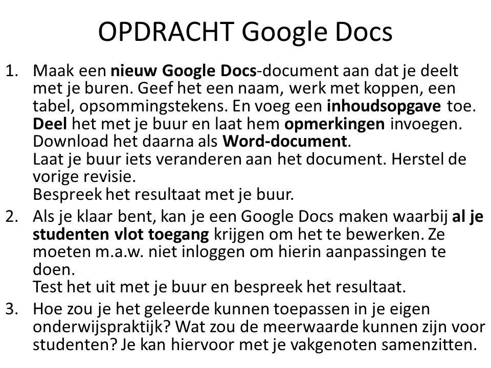 OPDRACHT Google Docs 1.Maak een nieuw Google Docs-document aan dat je deelt met je buren. Geef het een naam, werk met koppen, een tabel, opsommingstek