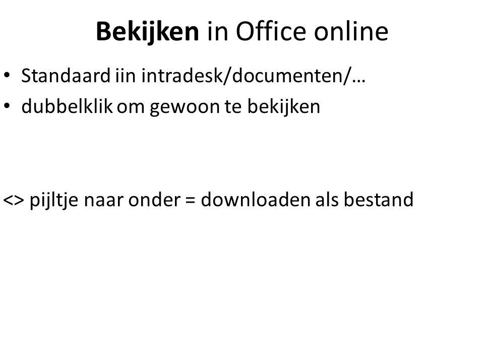 Bekijken in Office online Standaard iin intradesk/documenten/… dubbelklik om gewoon te bekijken <> pijltje naar onder = downloaden als bestand