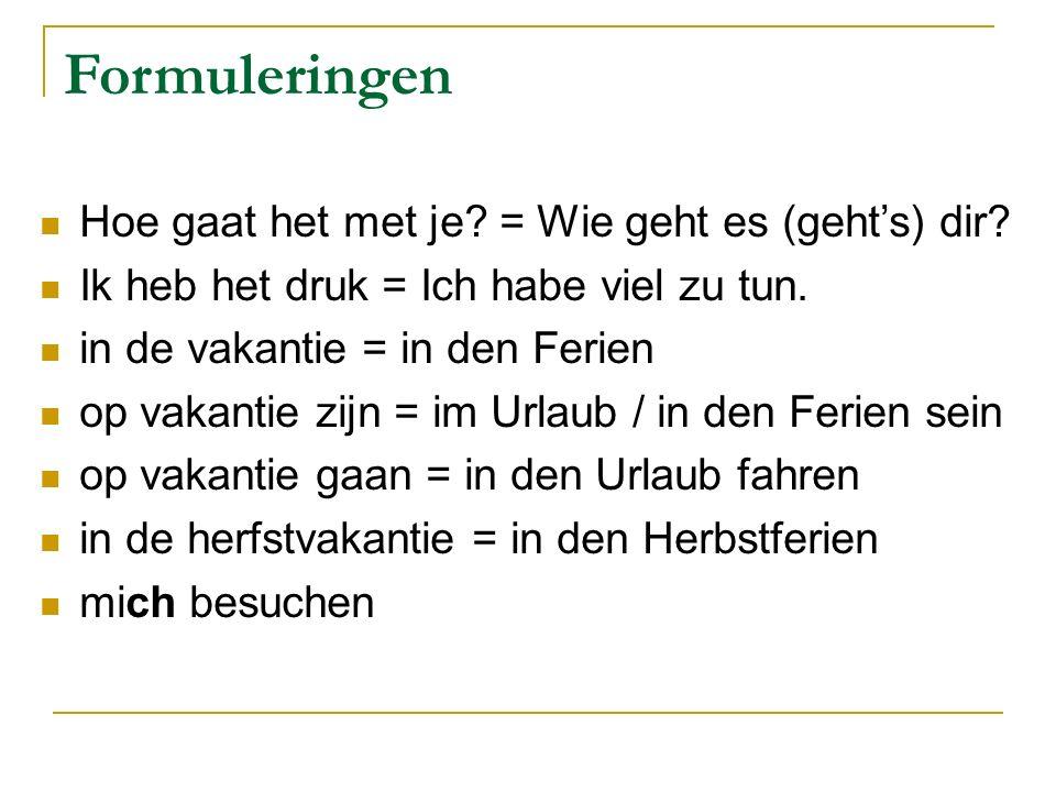 Formuleringen Hoe gaat het met je. = Wie geht es (geht's) dir.