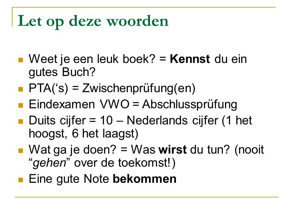 Let op deze woorden Weet je een leuk boek. = Kennst du ein gutes Buch.