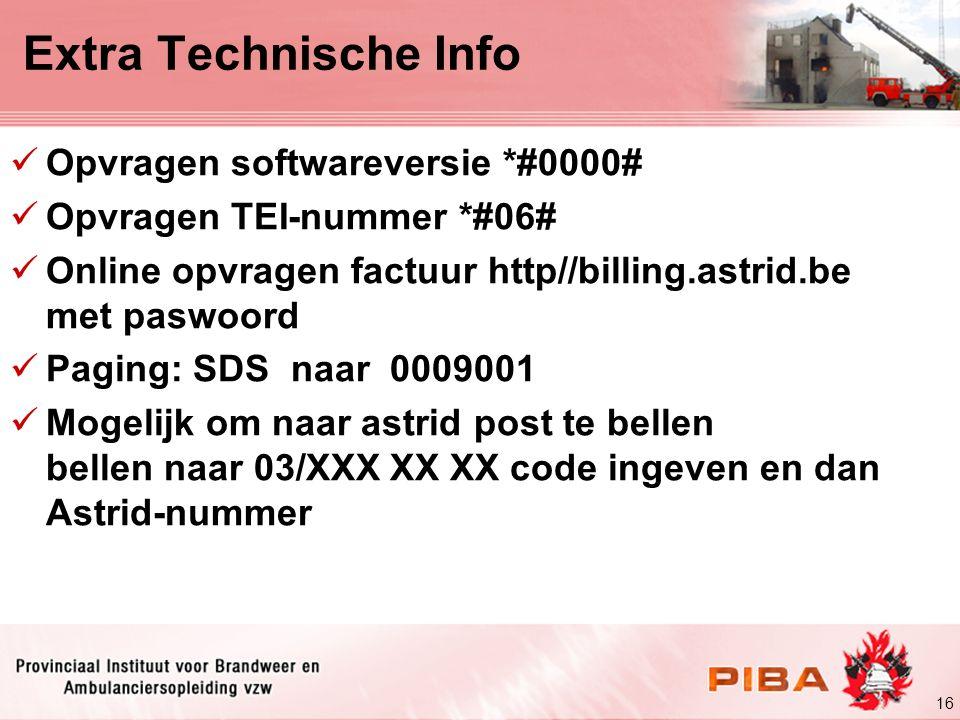 16 Extra Technische Info Opvragen softwareversie *#0000# Opvragen TEI-nummer *#06# Online opvragen factuur http//billing.astrid.be met paswoord Paging