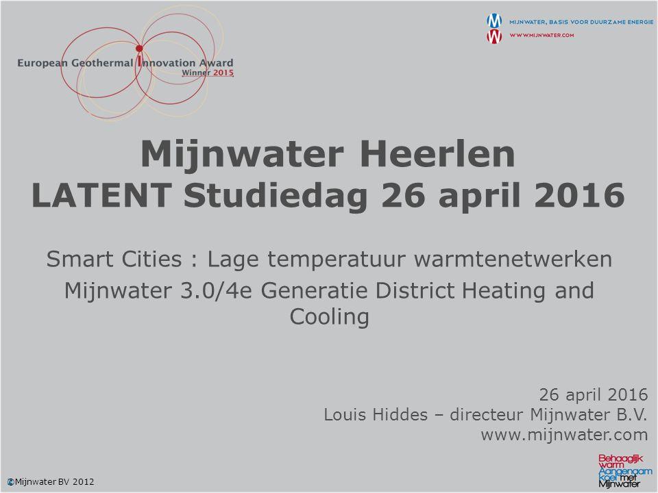 23 November 2015 Mijnwater Heerlen Samenvatting  Transformatie Mijnwater van pilotproject naar Geothermische Thermische Smart Grid: Cloud structuur (3 besturingsniveau's, decentraal) Uitwisseling (hergebruik; prosumers) Buffering (tijd) –Mijnwater-cluster- gebouw Meervoudige bronnen (hybride) Demand & supply side management (intelligentie) Laag-exergetisch (LT-verwaming & HT-koeling) All-electric Integreerbaar met elektrische (smart) grid  Verhoogde CO 2 -emissie reductie: 1.0: 35%; 2.0: 65%; 3.0: 80–100%  Reproduceerbaar voor toekomstige W/K-netwerken: Niet beperkt tot oude mijnbouw gebieden Blauwdruk Duurzame Thermische Smart Grid