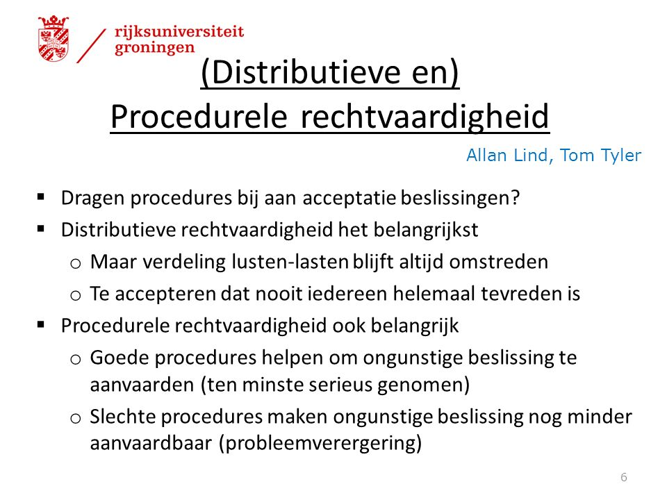 (Distributieve en) Procedurele rechtvaardigheid  Dragen procedures bij aan acceptatie beslissingen.