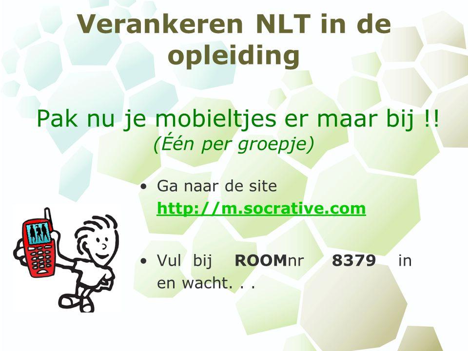 Verankeren NLT in de opleiding Pak nu je mobieltjes er maar bij !.