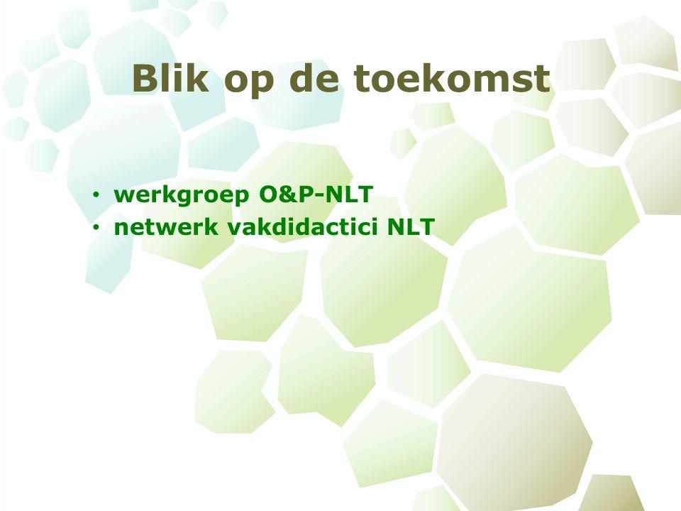 Blik op de toekomst werkgroep O&P-NLT netwerk vakdidactici NLT