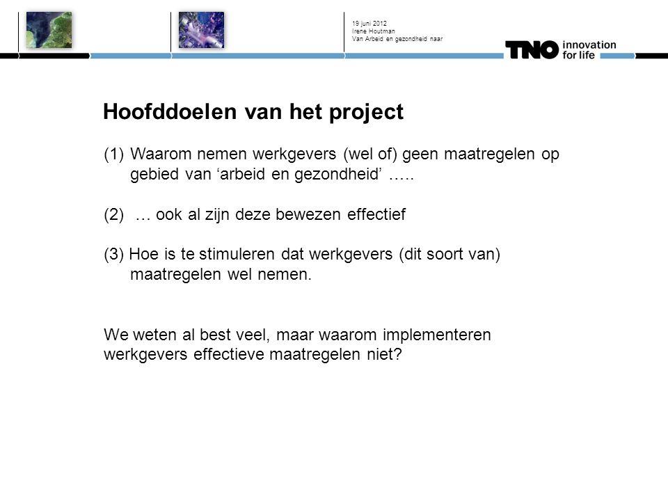 Hoofddoelen van het project 19 juni 2012 (1)Waarom nemen werkgevers (wel of) geen maatregelen op gebied van 'arbeid en gezondheid' …..