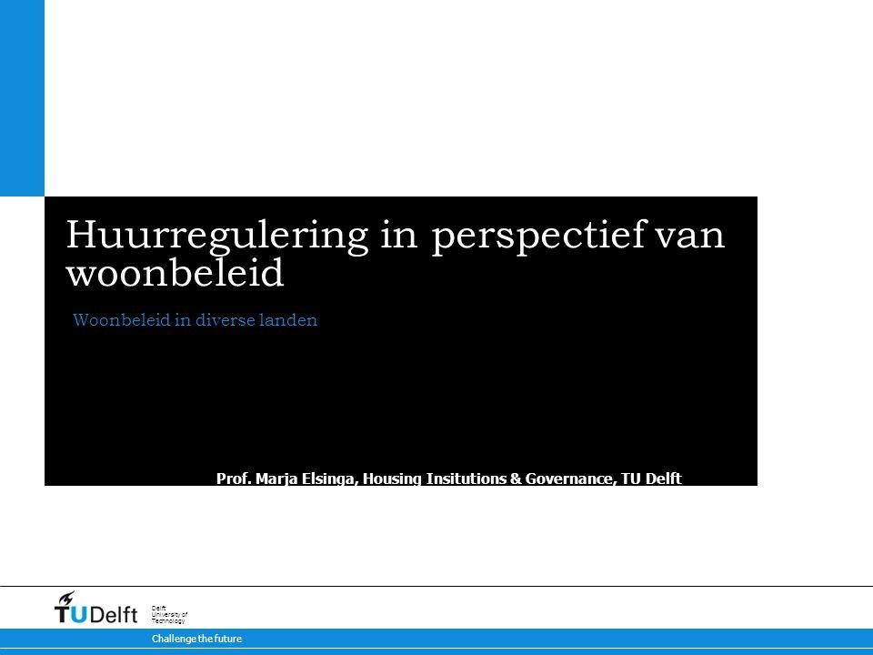 Challenge the future Delft University of Technology Huurregulering in perspectief van woonbeleid Woonbeleid in diverse landen Prof.