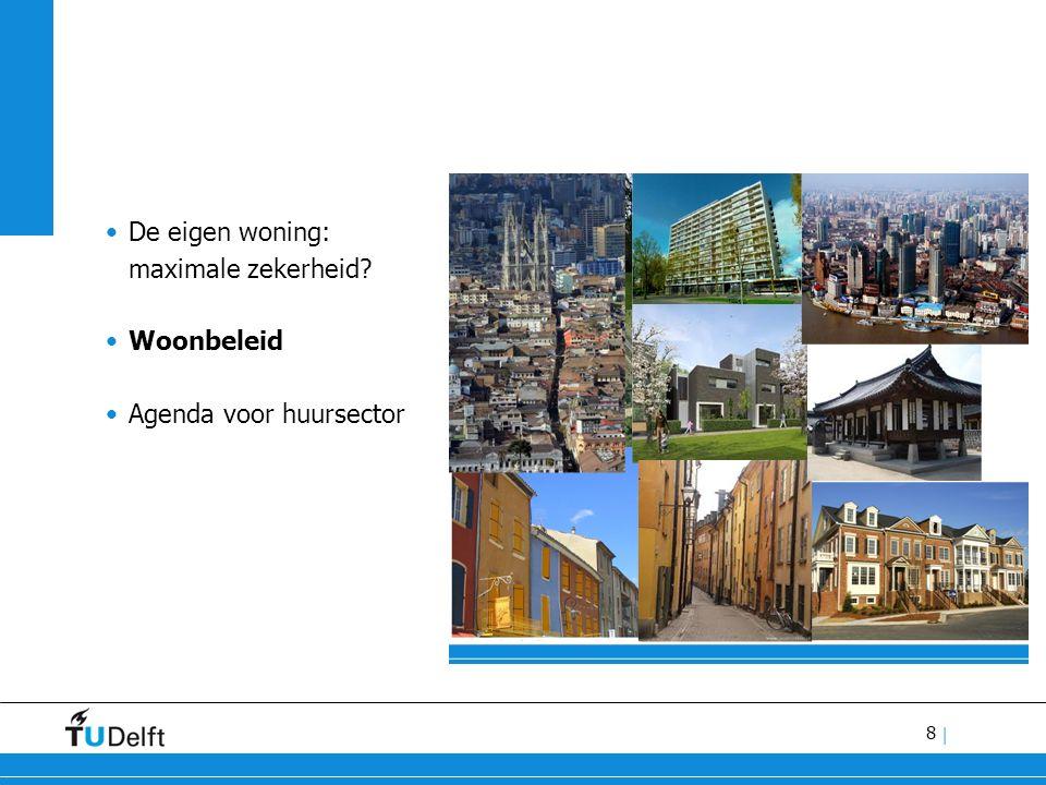8 | De eigen woning: maximale zekerheid? Woonbeleid Agenda voor huursector