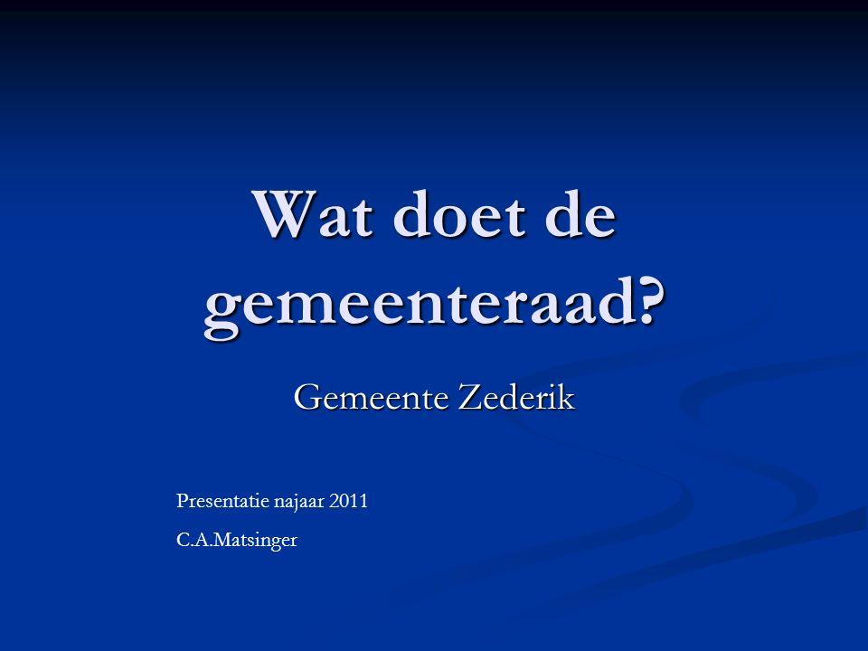 Wat doet de gemeenteraad? Gemeente Zederik Presentatie najaar 2011 C.A.Matsinger