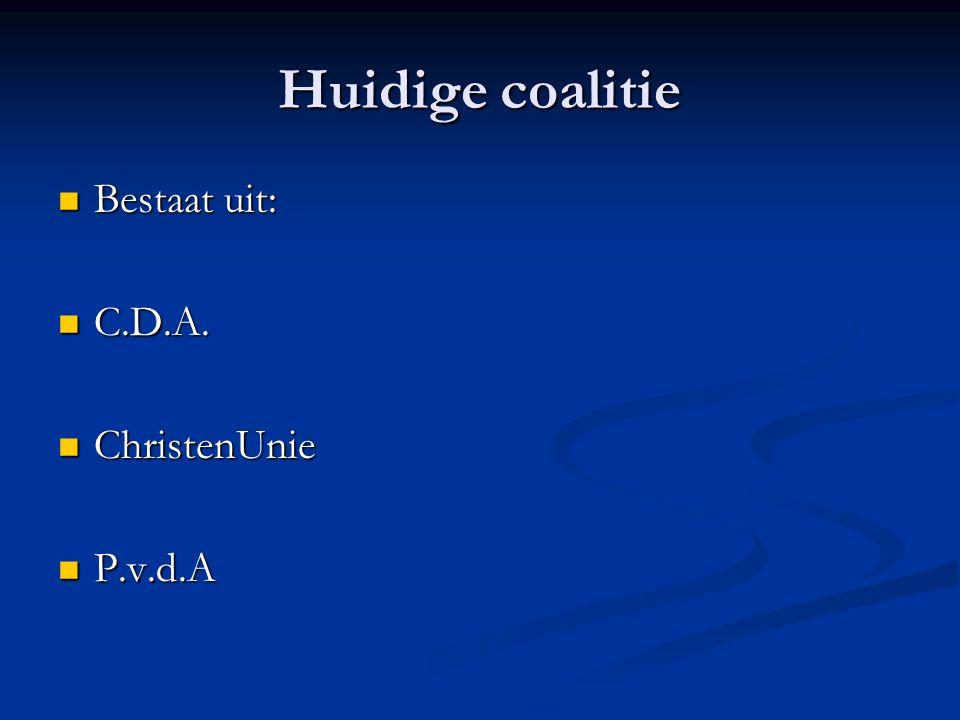 Huidige coalitie Bestaat uit: Bestaat uit: C.D.A. C.D.A. ChristenUnie ChristenUnie P.v.d.A P.v.d.A