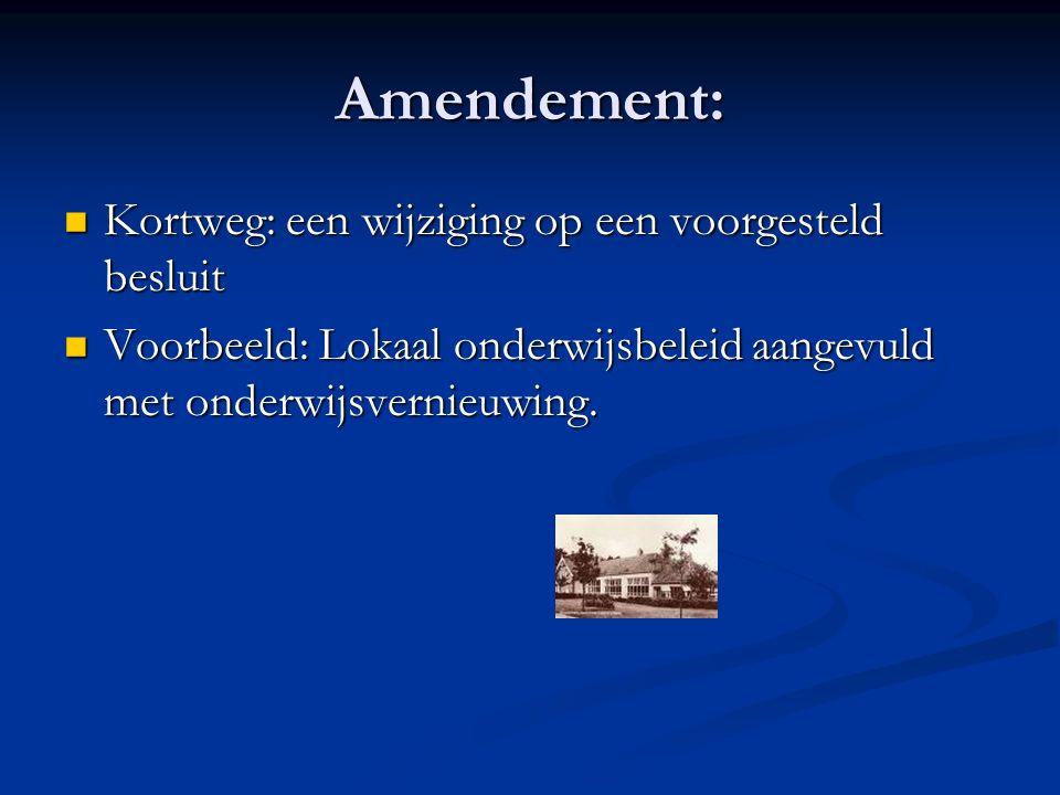Amendement: Kortweg: een wijziging op een voorgesteld besluit Kortweg: een wijziging op een voorgesteld besluit Voorbeeld: Lokaal onderwijsbeleid aangevuld met onderwijsvernieuwing.